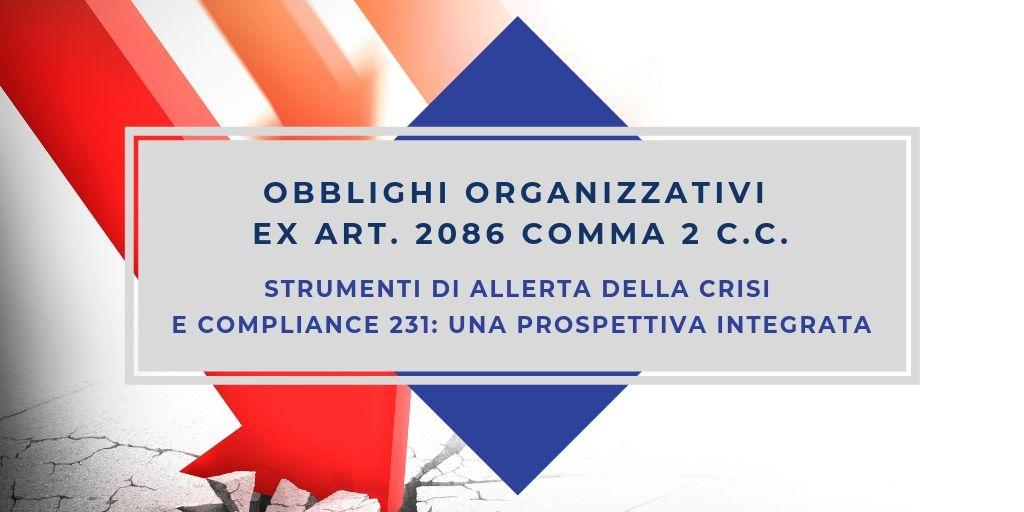 Obblighi organizzativi ex art. 2086 comma 2 c.c., strumenti di allerta della crisi e compliance 231:
