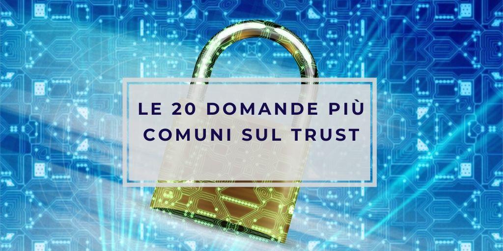 Le 20 domande più comuni sul Trust